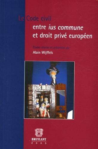 le code civil entre ius commune et droit priv u00e9     alain wijffels - decitre - livre