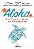Alain Williamson - Aloha - Les 7 grands principes spirituels hawaïens.