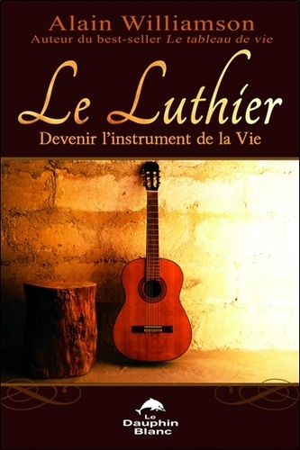 Alain Williamson - Le luthier - Devenir l'instrument de la vie.