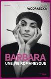Alain Wodrascka - Barbara, une vie romanesque.