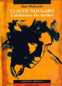 Alain Wodrascka - Claude Nougaro, l'alchimiste des mythes - Suivi de L'enclume qui vole.