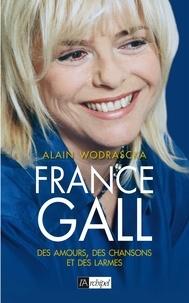 Alain Wodrascka - France Gall - Des amours, des chansons et des larmes.