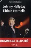 Alain Wodrascka - Johnny Hallyday - L'idole éternelle.