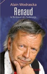 Alain Wodrascka - Renaud - Le Rimbaud des faubourgs.
