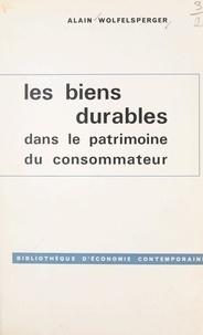 Alain Wolfelsperger et François Perroux - Les biens durables dans le patrimoine du consommateur.