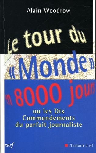 """Alain Woodrow - Le tour du """"Monde"""" en 8000 jours - Ou les dix commandements du parfait journaliste."""