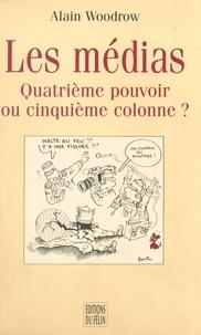 Alain Woodrow - Les médias - Quatrième pouvoir ou cinquième colonne ?.