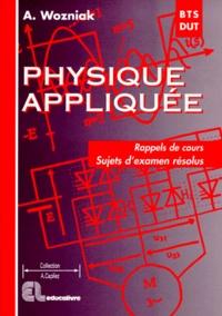 Physique appliquée BTS/DUT industriels- Rappels de cours, Sujets d'examen résolus - Alain Wozniak |
