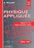 Alain Wozniak - Physique appliquée BTS-DUT industriels - Rappels de cours, sujets d'examen résolus.