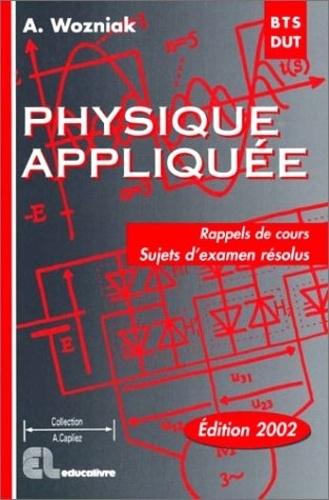 Alain Wozniak - Physique Appliquée BTS-DUT - Rappels de cours, sujets d'examen résolus.