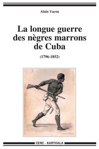 Alain Yacou - La longue guerre des nègres marrons à Cuba - (1796-1851).