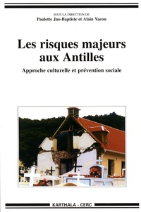 Alain Yacou et Paulette Jno-Baptiste - Les risques majeurs aux Antilles - Approche culturelle et prévention sociale.