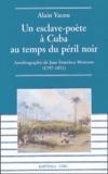Alain Yacou - Un esclave-poète à Cuba au temps du péril noir - Autobiographie de Juan Francisco Manzano (1797-1851).