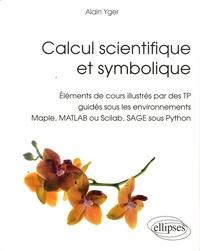 Alain Yger - Calcul scientifique et symbolique - Eléments de cours illustrés par des TP guidés sous les environnements Maple, MATLAB ou Scilab, SAGE sous Python.