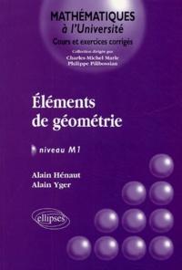 Alain Yger et Alain Hénaut - Elements de géométrie - Niveau M1.