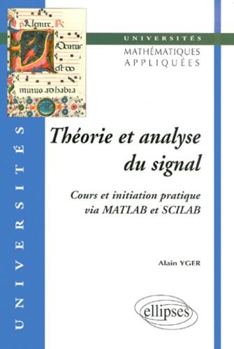 Alain Yger - THEORIE ET ANALYSE DU SIGNAL. - Cours et initiation pratique via MATLAB et SCILAB.