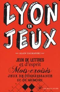 Alain Zalmanski - Lyon en jeux - Jeux de lettres et d'esprit, Mots croisés, Jeux de connaissance et de mémoire.