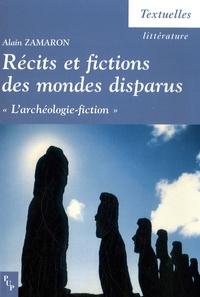 """Alain Zamaron - Récits et fictions des mondes disparus - """"L'archéologie-fiction""""."""