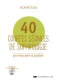 Alain Zuili - 40 courtes séances de sophrologie pour mieux gérer le quotidien. 1 CD audio