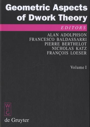 Alan Adolphson et Francesco Baldassarri - Geometric Aspects of Dwork Theory - Volume 1 and 2.