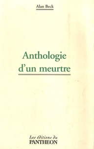 Alan Beck - Anthologie d'un meurtre.