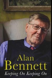 Alan Bennett - Keeping On Keeping On.
