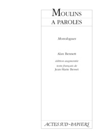 Alan Bennett - Moulins à paroles - Monologues.