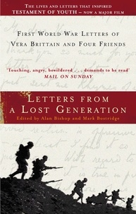 Alan Bishop et Mark Bostridge - Letters From A Lost Generation - First World War Letters of Vera Brittain and Four Friends.
