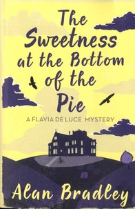 Alan Bradley - Flavia de Luce  : The Sweetness at the Bottom of the Pie.