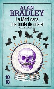 Alan Bradley - La mort dans une boule de cristal.