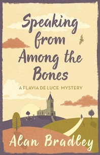 Alan Bradley - Speaking from Among the Bones - A Flavia de Luce Mystery Book 5.