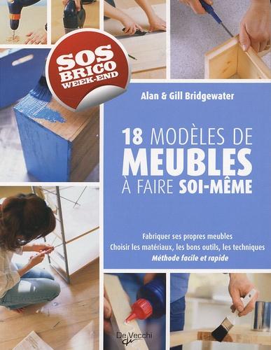Alan Bridgewater et Gill Bridgewater - Fabriquer ses propres meubles - 18 projets rapides et faciles à réaliser chez vous.