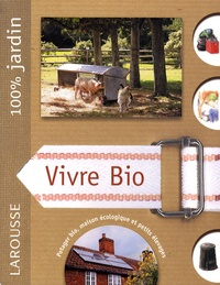 Alan Bridgewater et Gill Bridgewater - Vivre bio - Le guide indispensable pour vivre en autonomie et en symbiose avec la nature.
