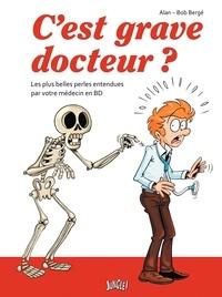 Alan et Bob Bergé - C'est grave docteur ? - Les plus belles perles entendues par votre médecin en BD.