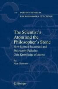 Alan Chalmers - The Scientist's Atom and the Philosopher's Stone: How Science Succeeded and Philosophy Failed to Gain Knowledge of Atoms.