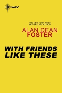 Alan Dean Foster - With Friends Like These.