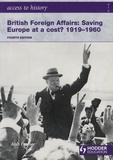 Alan Farmer - Britain Foreign Affairs: Saving Europe at a Cost? 1919-60.