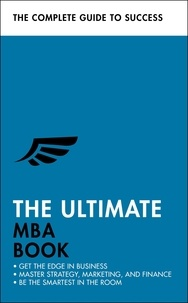 Alan Finn et Stephen Berry - The Ultimate MBA Book - Get the Edge in Business; Master Strategy, Marketing, and Finance; Enjoy a Business School Education in a Book.