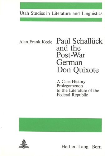 Alan frank Keele - Paul Schallück and the Post-War German Don Quixote - A Case-History Prolegomenon to the Literature of the Federal Republic.