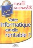 Alan Fustec et Bruno Ghenassia - Votre informatique est-elle rentable ? - Pour une gouvernance économique du système d'information.
