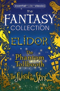 Alan Garner et Norton Juster - The Fantasy Collecion - Pack 3 volumes, Elidor, The Phantom Tollbooth, The Sword in the Stone.