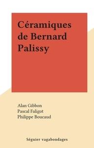 Alan Gibbon et Philippe Boucaud - Céramiques de Bernard Palissy.