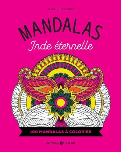 Alan Guilloux - Mandalas Inde éternelle - 100 mandalas à colorier.