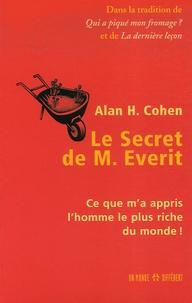 Alan H. Cohen - Le Secret de M. Everit - Ce que m'a appris l'homme le plus riche du monde !.
