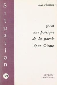 Alan J. Clayton - Pour une poétique de la parole chez Giono.