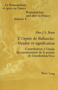 Alan j. l. Busst - L'Orphée de Ballanche: Genèse et signification - Contribution à l'étude du rayonnement de la pensée de Giambattista Vico.