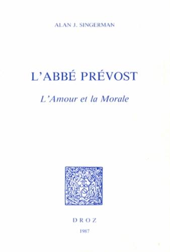 Alan J. Singerman - L'abbé Prévost - L'amour et la morale.