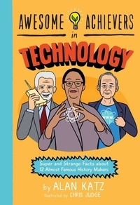 Alan Katz et Chris Judge - Awesome Achievers in Technology - Super and Strange Facts about 12 Almost Famous History Makers.
