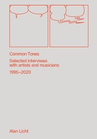 Alan Licht - Common Tones - Selected interviews with artists and musicians 2000-2020.