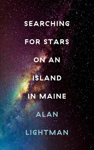 Alan Lightman - Searching For Stars on an Island in Maine.